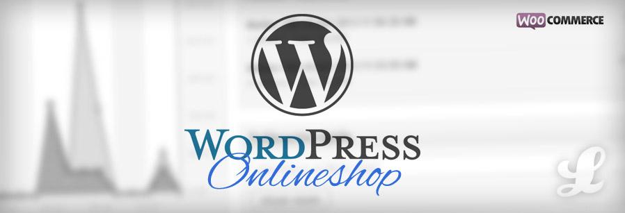 Wordpress + WooCommerce = Dein eigener Online Shop