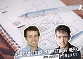 Lean Canvas Teil 3/3: Marketing und Finanzen (Kosten/Einnahmen) – Marketing Podcast